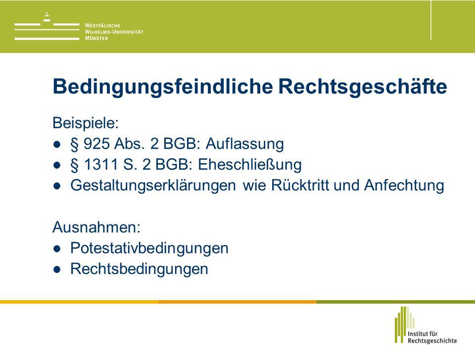 Bedingungsfeindliche Rechtsgeschäfte Beispiele: § 925 Abs.