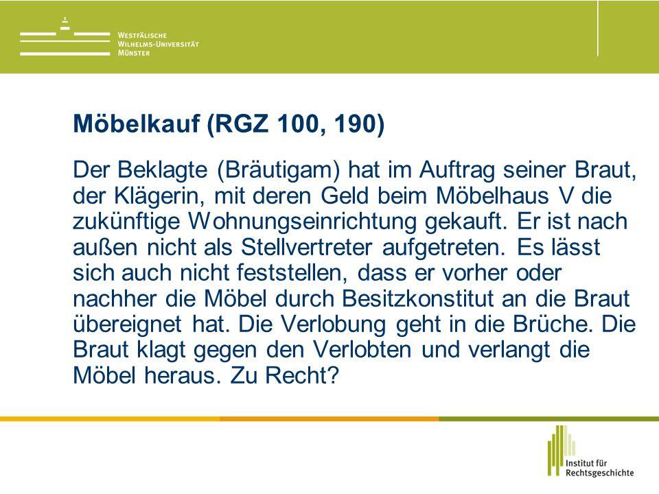 Möbelkauf (RGZ 100, 190) Der Beklagte (Bräutigam) hat im Auftrag seiner Braut, der Klägerin, mit deren Geld beim Möbelhaus V die zukünftige Wohnungseinrichtung gekauft.
