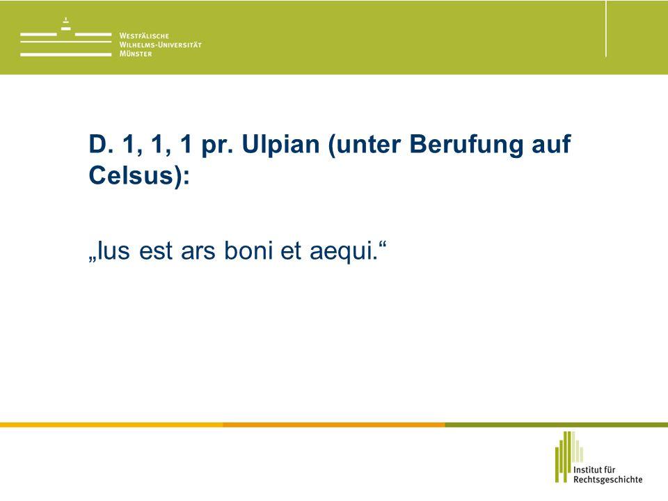 """D. 1, 1, 1 pr. Ulpian (unter Berufung auf Celsus): """"Ius est ars boni et aequi."""