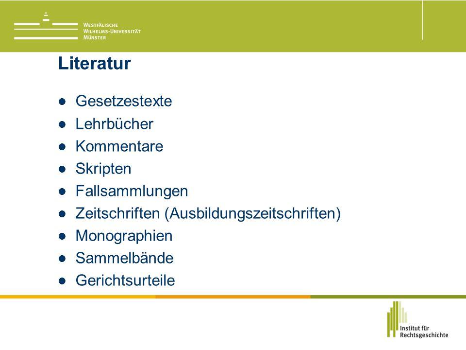 Literatur Gesetzestexte Lehrbücher Kommentare Skripten Fallsammlungen Zeitschriften (Ausbildungszeitschriften) Monographien Sammelbände Gerichtsurteile
