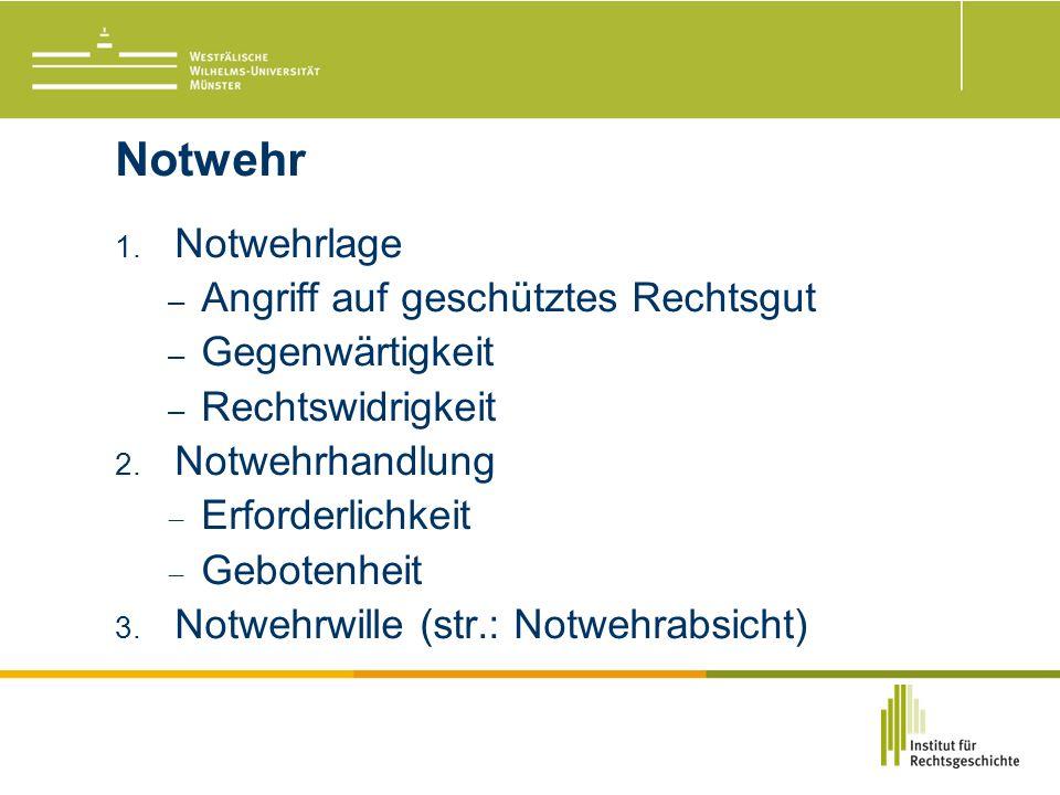 Notwehr 1. Notwehrlage – Angriff auf geschütztes Rechtsgut – Gegenwärtigkeit – Rechtswidrigkeit 2.