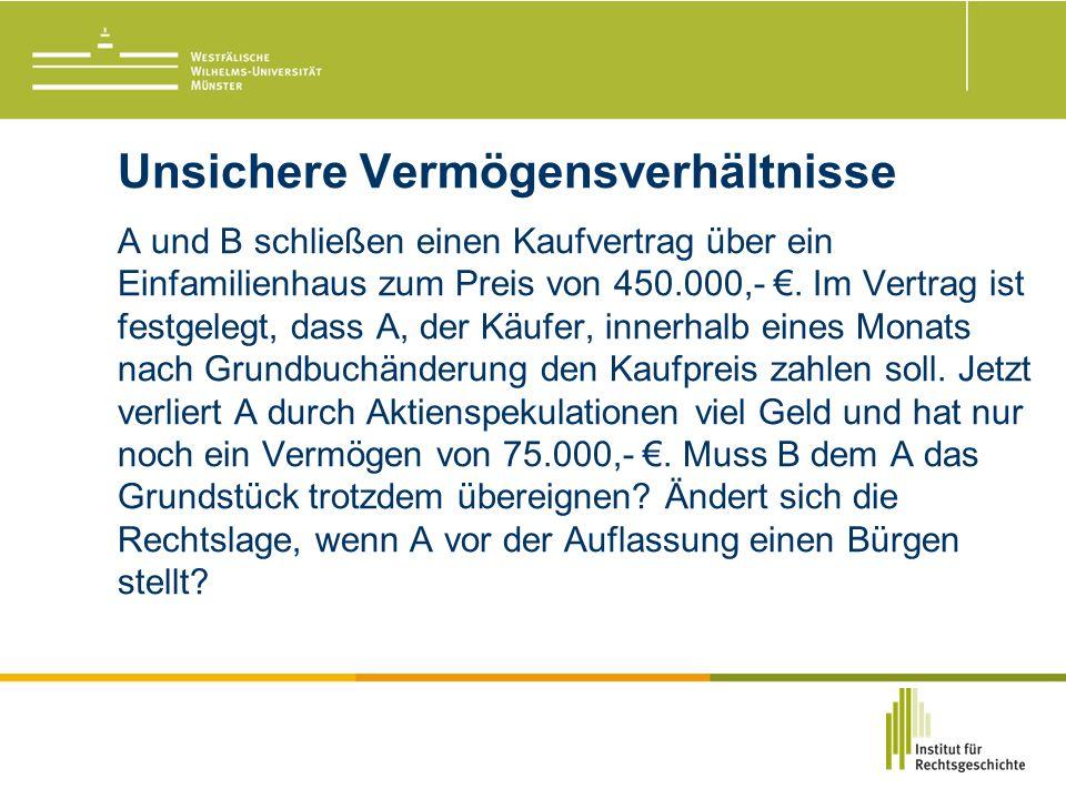 Unsichere Vermögensverhältnisse A und B schließen einen Kaufvertrag über ein Einfamilienhaus zum Preis von 450.000,- €.
