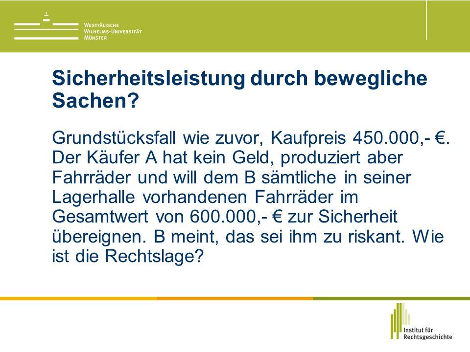 Sicherheitsleistung durch bewegliche Sachen. Grundstücksfall wie zuvor, Kaufpreis 450.000,- €.