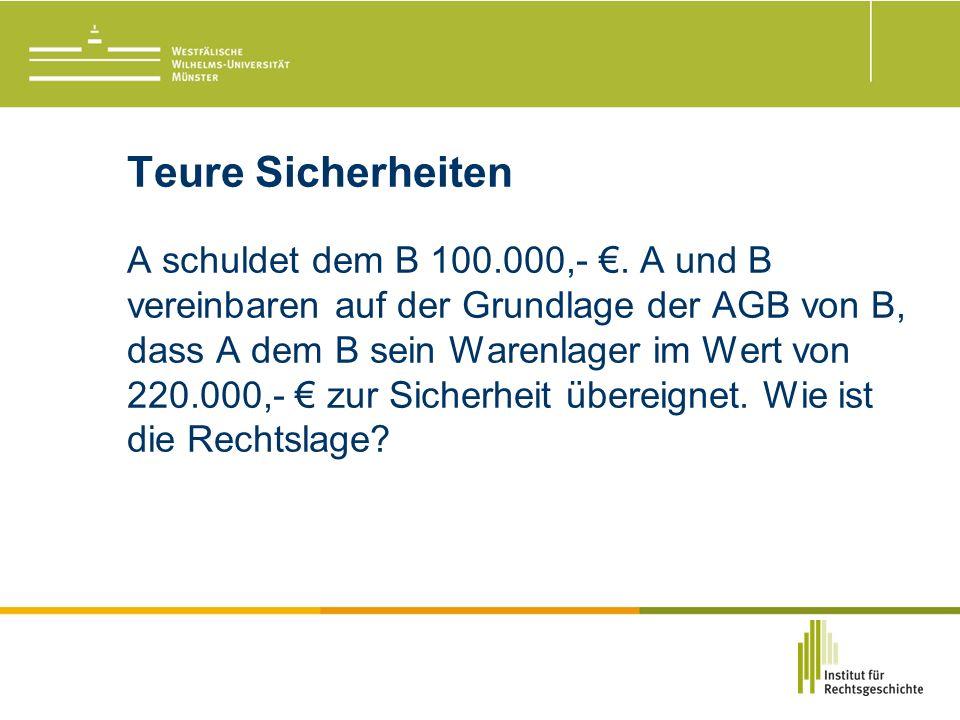 Teure Sicherheiten A schuldet dem B 100.000,- €.