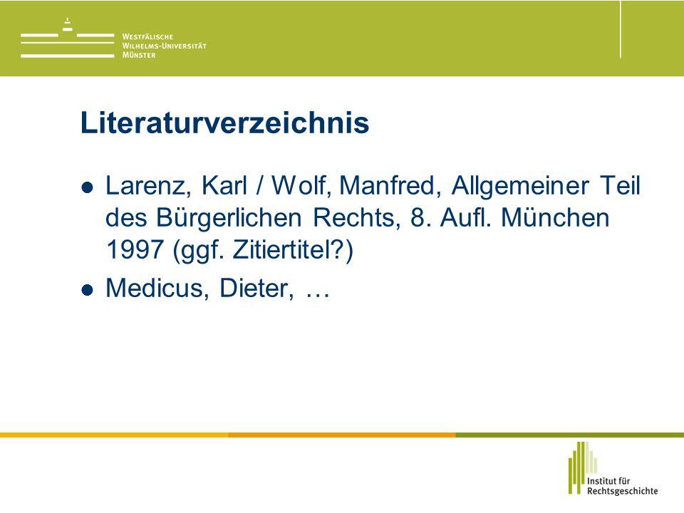 Literaturverzeichnis Larenz, Karl / Wolf, Manfred, Allgemeiner Teil des Bürgerlichen Rechts, 8.