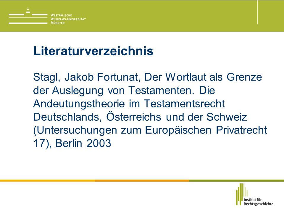 Literaturverzeichnis Stagl, Jakob Fortunat, Der Wortlaut als Grenze der Auslegung von Testamenten.