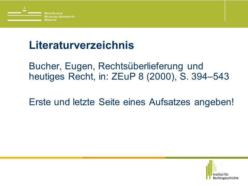 Literaturverzeichnis Bucher, Eugen, Rechtsüberlieferung und heutiges Recht, in: ZEuP 8 (2000), S.