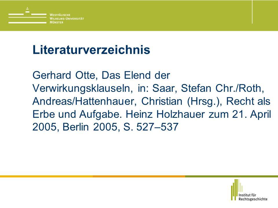 Literaturverzeichnis Gerhard Otte, Das Elend der Verwirkungsklauseln, in: Saar, Stefan Chr./Roth, Andreas/Hattenhauer, Christian (Hrsg.), Recht als Erbe und Aufgabe.