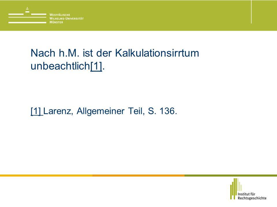 Nach h.M. ist der Kalkulationsirrtum unbeachtlich[1].[1] [1] Larenz, Allgemeiner Teil, S. 136.