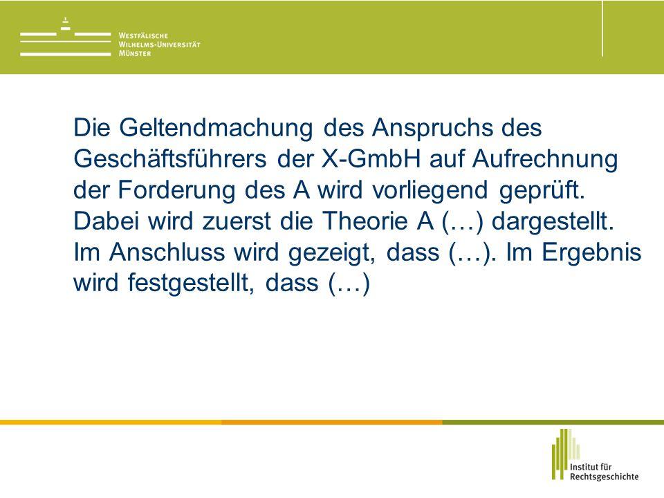 Die Geltendmachung des Anspruchs des Geschäftsführers der X-GmbH auf Aufrechnung der Forderung des A wird vorliegend geprüft.