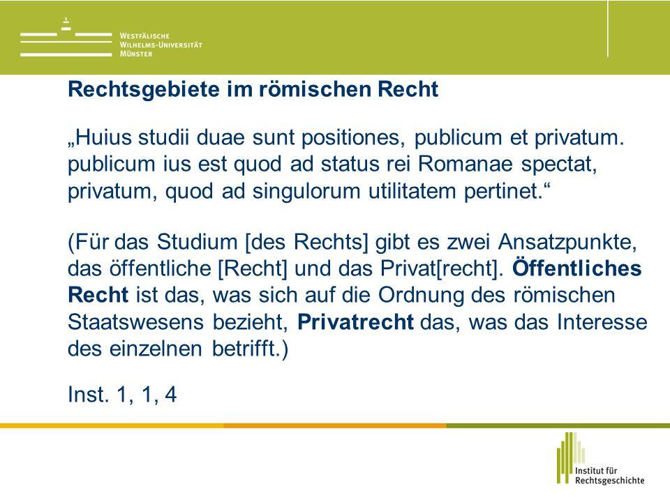 """Rechtsgebiete im römischen Recht """"Huius studii duae sunt positiones, publicum et privatum."""