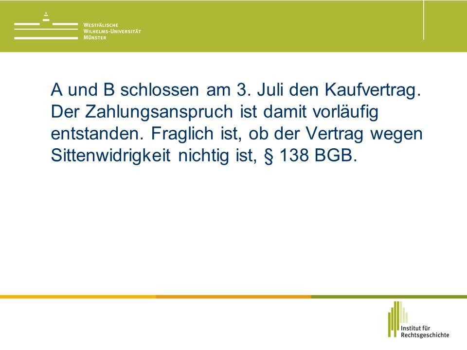 A und B schlossen am 3. Juli den Kaufvertrag. Der Zahlungsanspruch ist damit vorläufig entstanden.