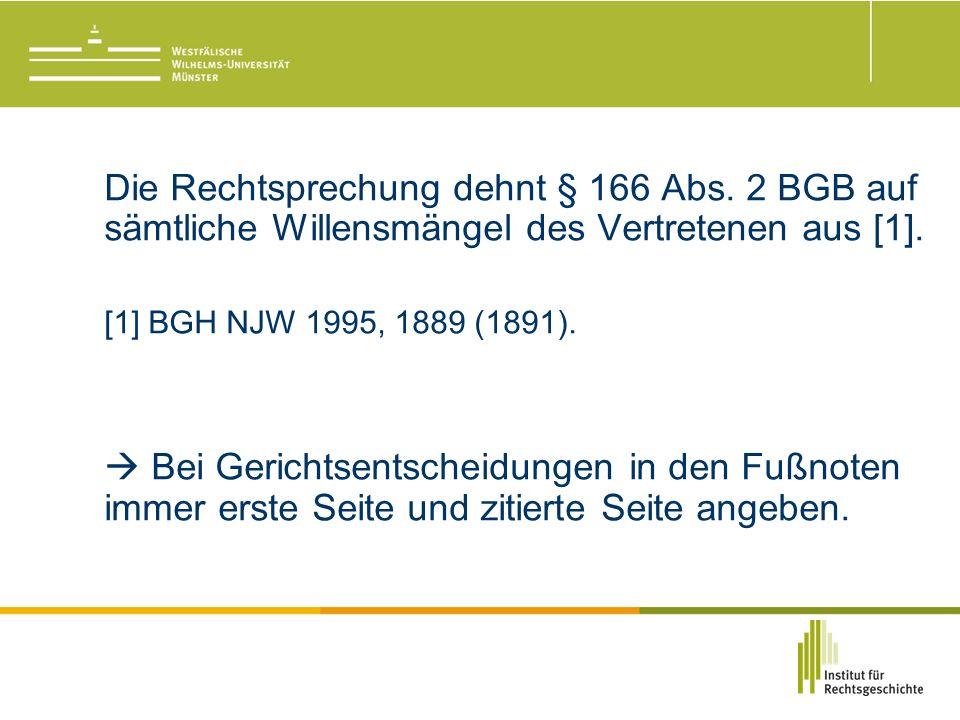 Die Rechtsprechung dehnt § 166 Abs. 2 BGB auf sämtliche Willensmängel des Vertretenen aus [1].
