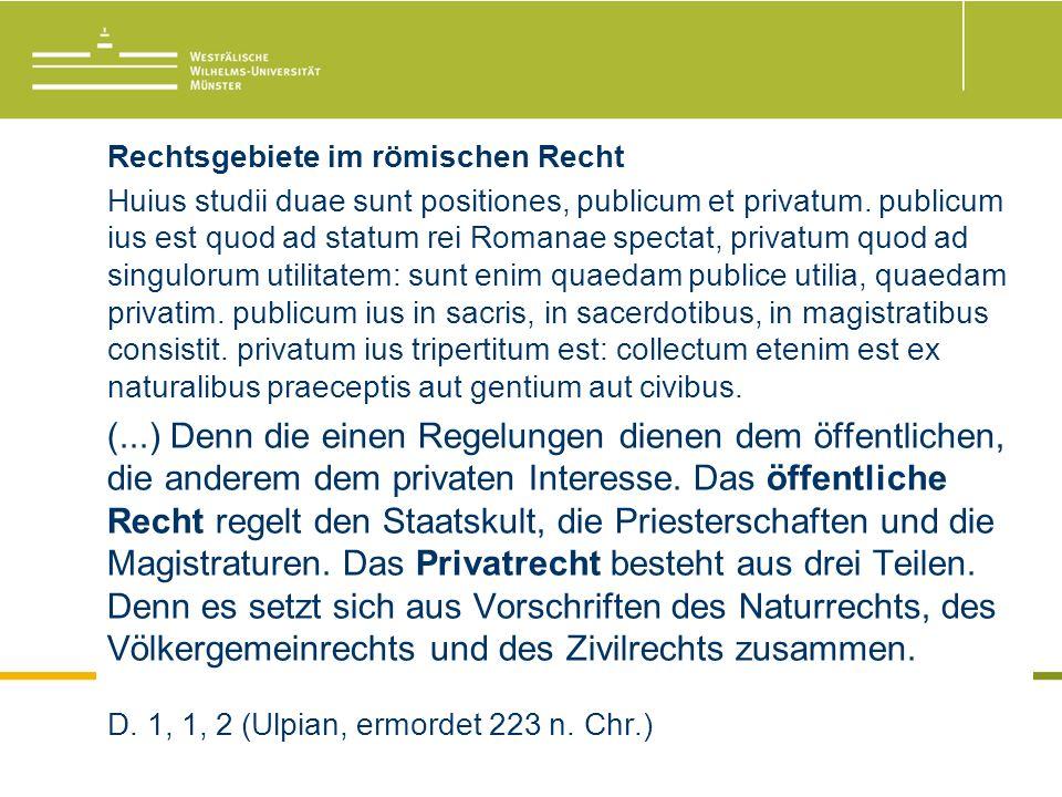 Rechtsgebiete im römischen Recht Huius studii duae sunt positiones, publicum et privatum.