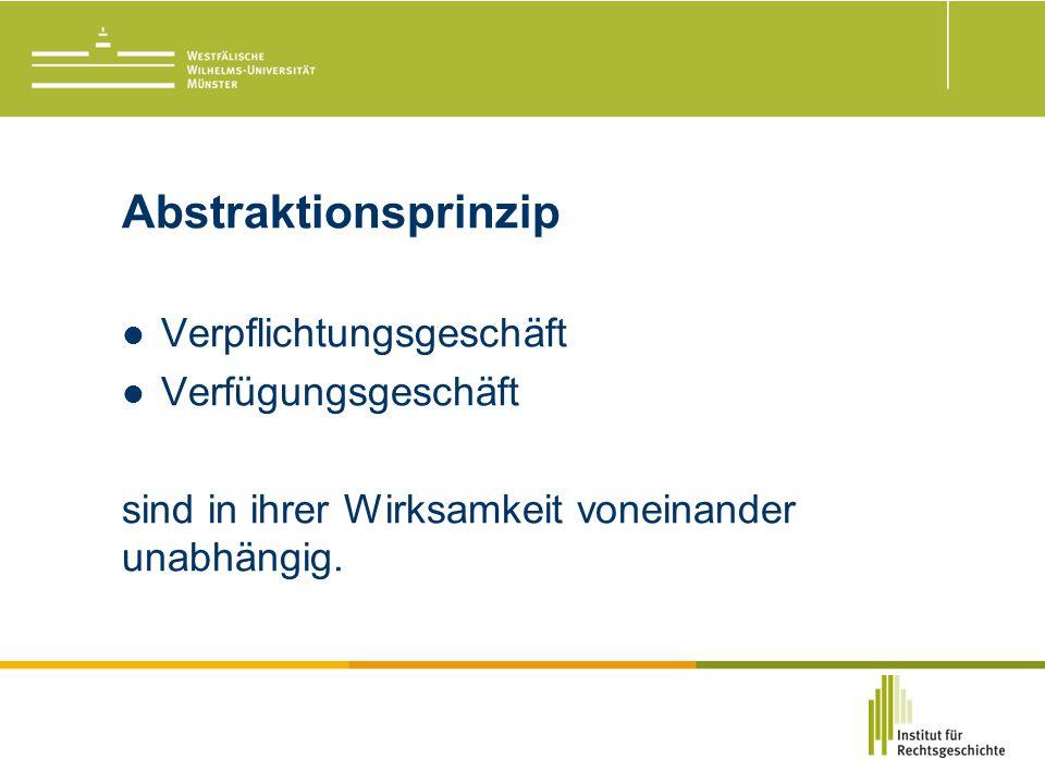 Abstraktionsprinzip Verpflichtungsgeschäft Verfügungsgeschäft sind in ihrer Wirksamkeit voneinander unabhängig.