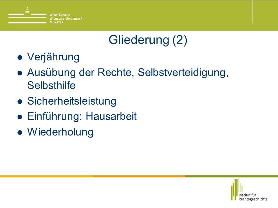 Gliederung (2) Verjährung Ausübung der Rechte, Selbstverteidigung, Selbsthilfe Sicherheitsleistung Einführung: Hausarbeit Wiederholung