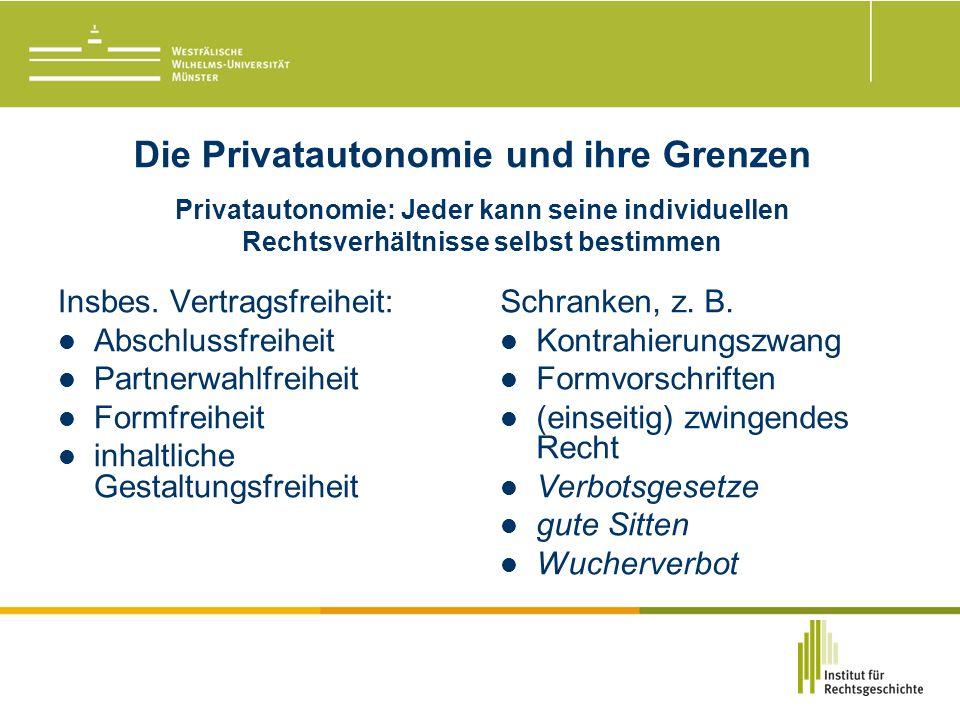 Die Privatautonomie und ihre Grenzen Privatautonomie: Jeder kann seine individuellen Rechtsverhältnisse selbst bestimmen Insbes.