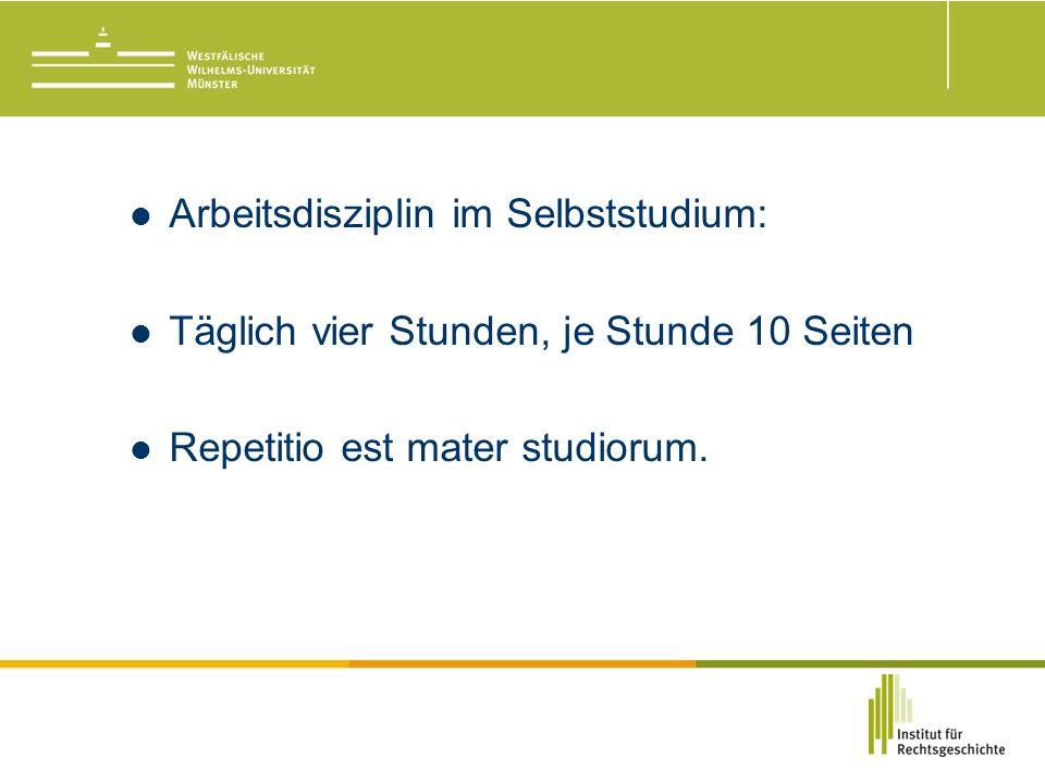 Arbeitsdisziplin im Selbststudium: Täglich vier Stunden, je Stunde 10 Seiten Repetitio est mater studiorum.