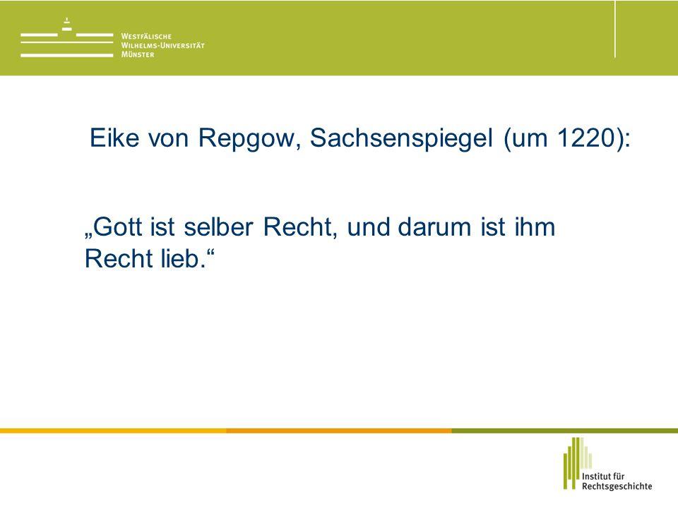 """Eike von Repgow, Sachsenspiegel (um 1220): """"Gott ist selber Recht, und darum ist ihm Recht lieb."""