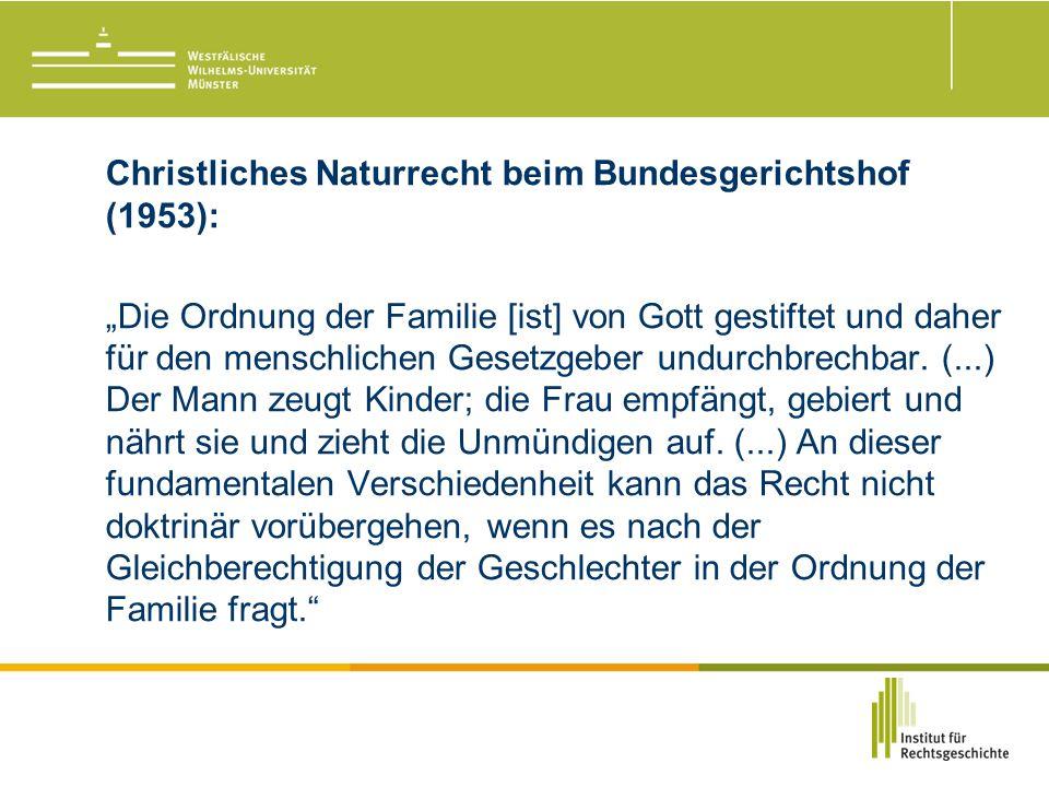 """Christliches Naturrecht beim Bundesgerichtshof (1953): """"Die Ordnung der Familie [ist] von Gott gestiftet und daher für den menschlichen Gesetzgeber undurchbrechbar."""