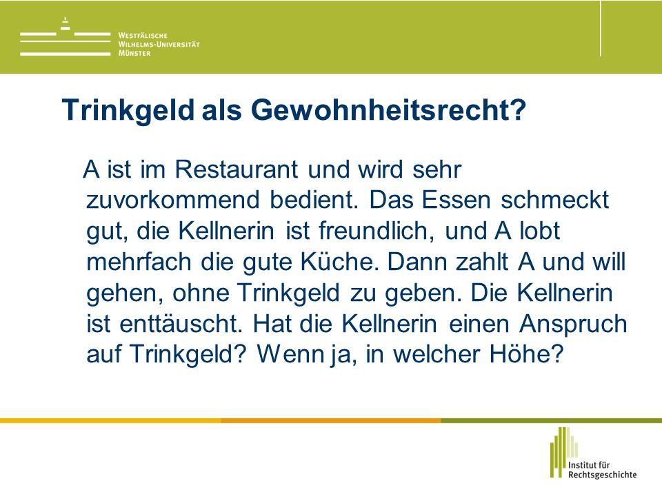 Trinkgeld als Gewohnheitsrecht. A ist im Restaurant und wird sehr zuvorkommend bedient.