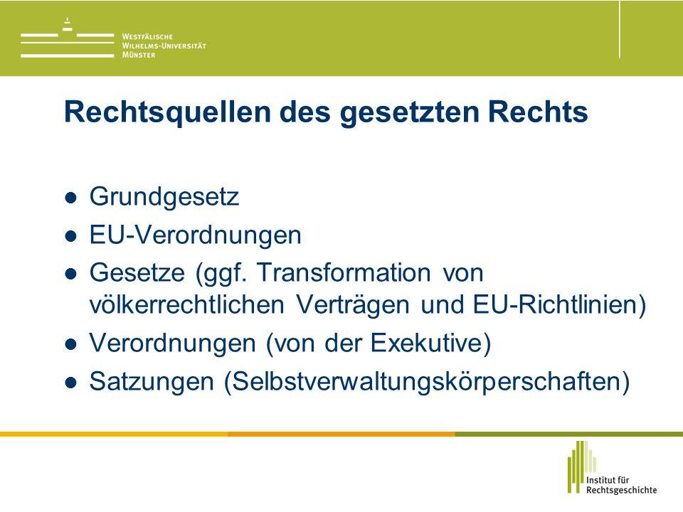 Rechtsquellen des gesetzten Rechts Grundgesetz EU-Verordnungen Gesetze (ggf.
