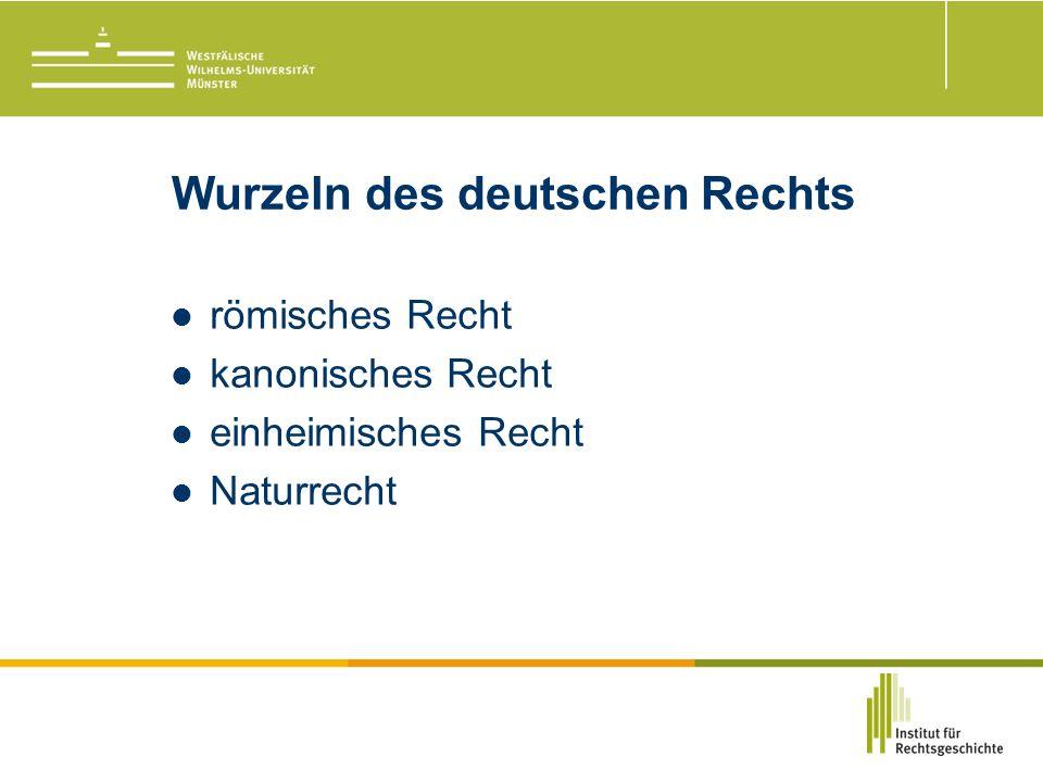 Wurzeln des deutschen Rechts römisches Recht kanonisches Recht einheimisches Recht Naturrecht