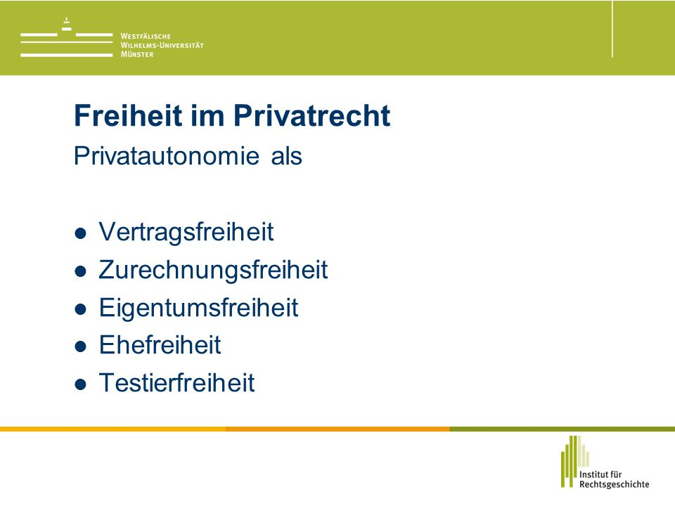 Freiheit im Privatrecht Privatautonomie als Vertragsfreiheit Zurechnungsfreiheit Eigentumsfreiheit Ehefreiheit Testierfreiheit