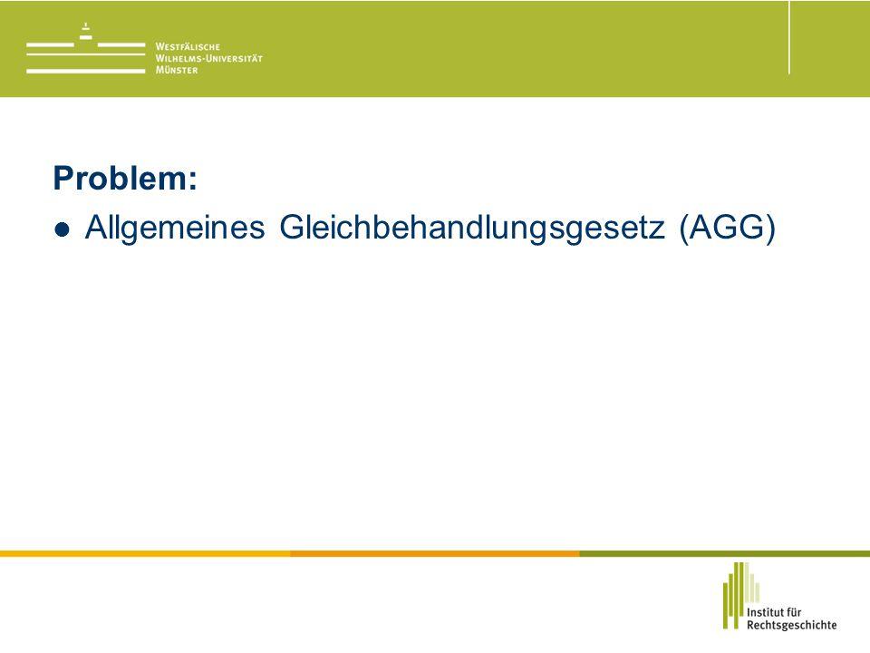 Problem: Allgemeines Gleichbehandlungsgesetz (AGG)