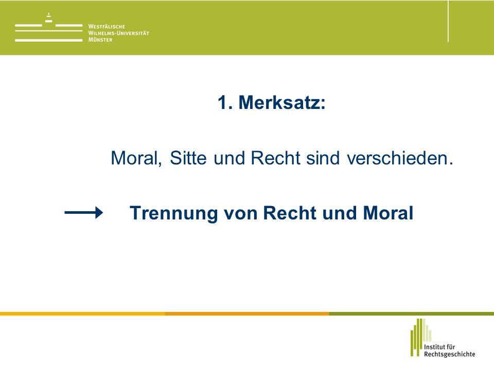 1. Merksatz: Moral, Sitte und Recht sind verschieden. Trennung von Recht und Moral