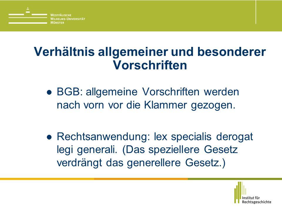 Verhältnis allgemeiner und besonderer Vorschriften BGB: allgemeine Vorschriften werden nach vorn vor die Klammer gezogen.