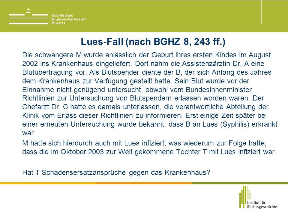 Lues-Fall (nach BGHZ 8, 243 ff.) Die schwangere M wurde anlässlich der Geburt ihres ersten Kindes im August 2002 ins Krankenhaus eingeliefert.