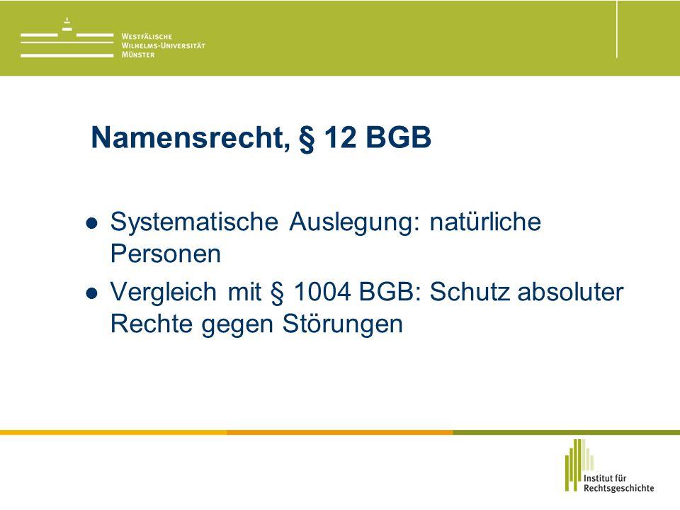 Namensrecht, § 12 BGB Systematische Auslegung: natürliche Personen Vergleich mit § 1004 BGB: Schutz absoluter Rechte gegen Störungen