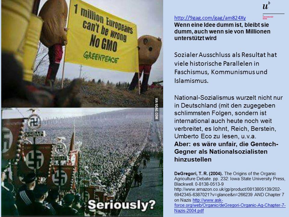 http://9gag.com/gag/am824Xy Wenn eine Idee dumm ist, bleibt sie dumm, auch wenn sie von Millionen unterstützt wird Sozialer Ausschluss als Resultat hat viele historische Parallelen in Faschismus, Kommunismus und Islamismus.