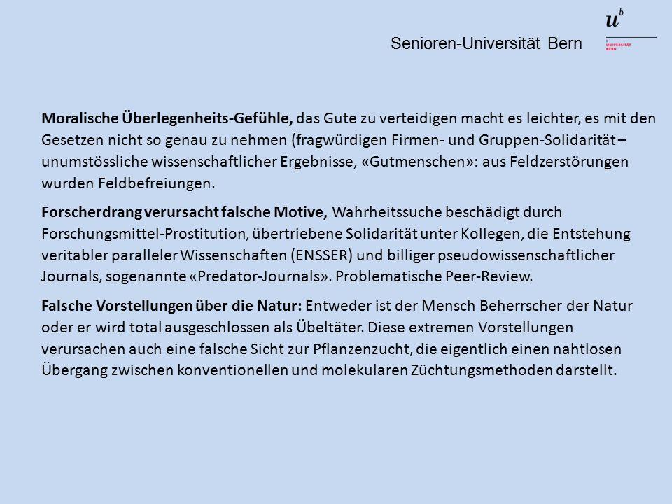 Senioren-Universität Bern Moralische Überlegenheits-Gefühle, das Gute zu verteidigen macht es leichter, es mit den Gesetzen nicht so genau zu nehmen (fragwürdigen Firmen- und Gruppen-Solidarität – unumstössliche wissenschaftlicher Ergebnisse, «Gutmenschen»: aus Feldzerstörungen wurden Feldbefreiungen.