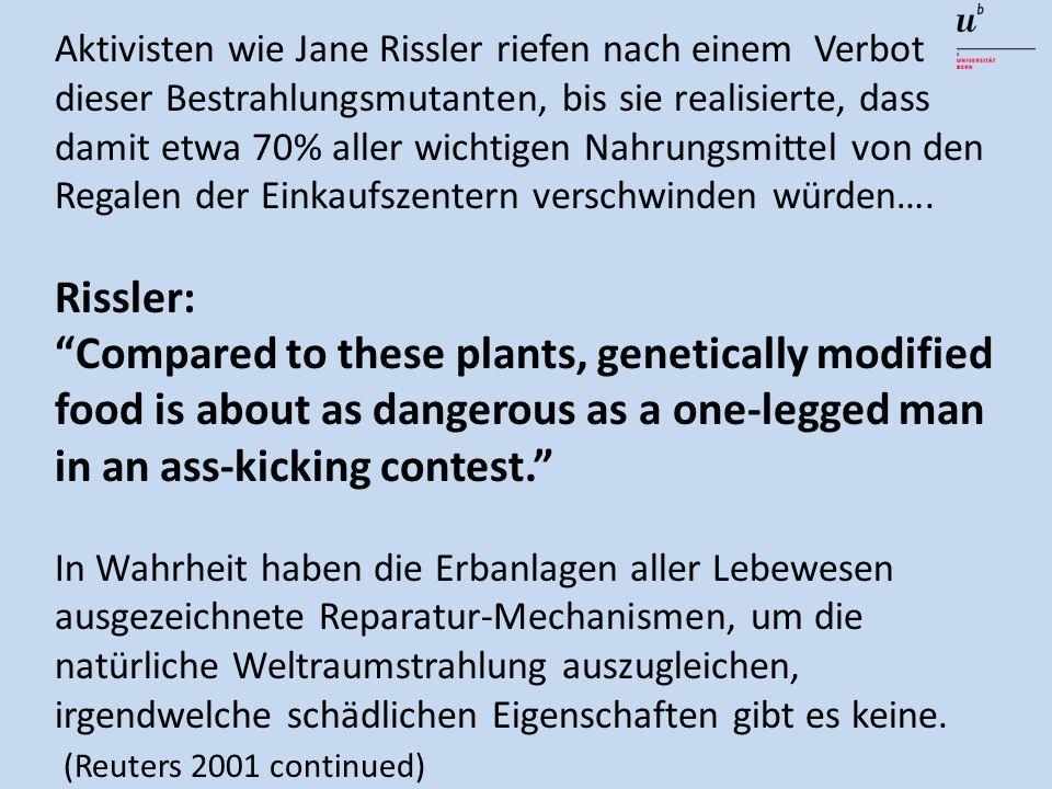 Aktivisten wie Jane Rissler riefen nach einem Verbot dieser Bestrahlungsmutanten, bis sie realisierte, dass damit etwa 70% aller wichtigen Nahrungsmittel von den Regalen der Einkaufszentern verschwinden würden….