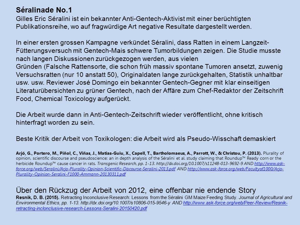 Séralinade No.1 Gilles Eric Séralini ist ein bekannter Anti-Gentech-Aktivist mit einer berüchtigten Publikationsreihe, wo auf fragwürdige Art negative Resultate dargestellt werden.