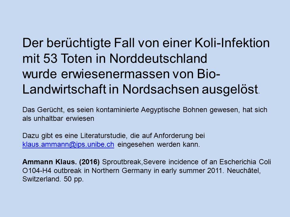 Der berüchtigte Fall von einer Koli-Infektion mit 53 Toten in Norddeutschland wurde erwiesenermassen von Bio- Landwirtschaft in Nordsachsen ausgelöst.