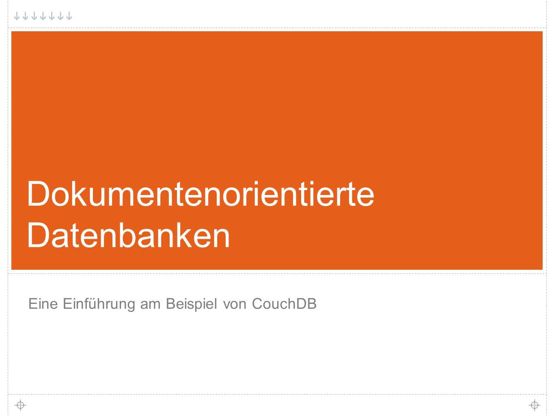 1 Dokumentenorientierte Datenbanken Eine Einführung am Beispiel von CouchDB