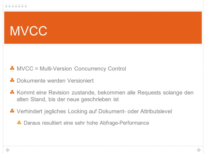 11 MVCC MVCC = Multi-Version Concurrency Control Dokumente werden Versioniert Kommt eine Revision zustande, bekommen alle Requests solange den alten Stand, bis der neue geschrieben ist Verhindert jegliches Locking auf Dokument- oder Attributslevel Daraus resultiert eine sehr hohe Abfrage-Performance