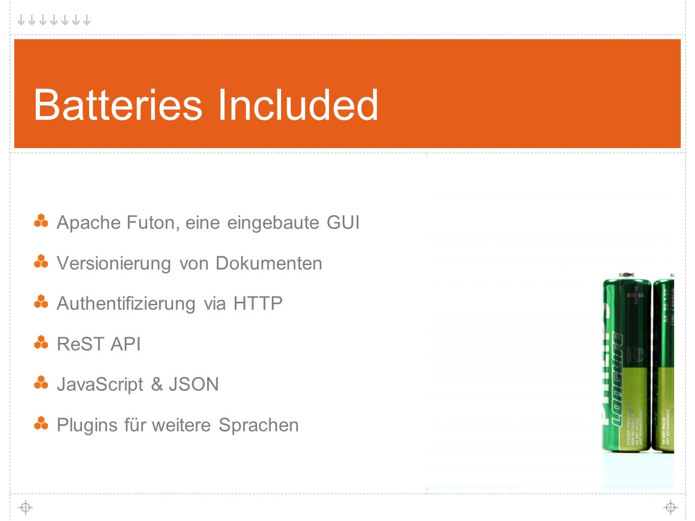 12 Batteries Included Apache Futon, eine eingebaute GUI Versionierung von Dokumenten Authentifizierung via HTTP ReST API JavaScript & JSON Plugins für weitere Sprachen