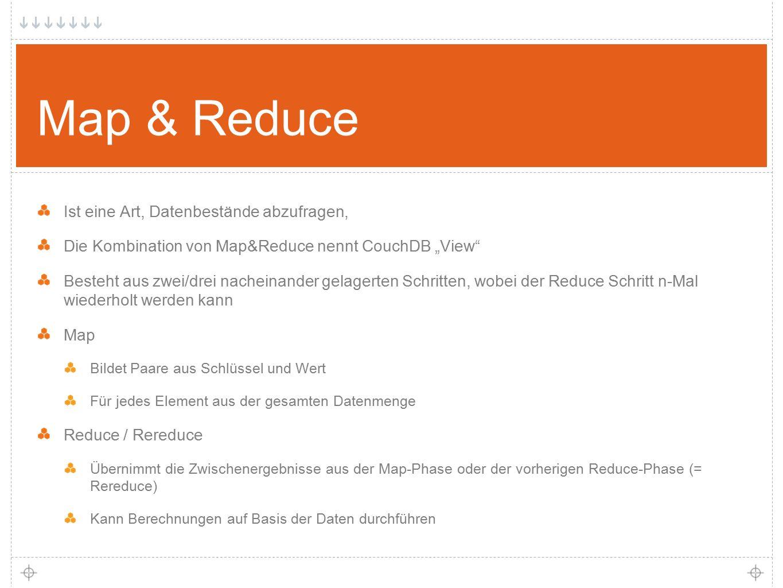 """18 Map & Reduce Ist eine Art, Datenbestände abzufragen, Die Kombination von Map&Reduce nennt CouchDB """"View Besteht aus zwei/drei nacheinander gelagerten Schritten, wobei der Reduce Schritt n-Mal wiederholt werden kann Map Bildet Paare aus Schlüssel und Wert Für jedes Element aus der gesamten Datenmenge Reduce / Rereduce Übernimmt die Zwischenergebnisse aus der Map-Phase oder der vorherigen Reduce-Phase (= Rereduce) Kann Berechnungen auf Basis der Daten durchführen"""