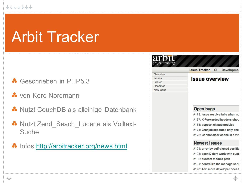 25 Arbit Tracker Geschrieben in PHP5.3 von Kore Nordmann Nutzt CouchDB als alleinige Datenbank Nutzt Zend_Seach_Lucene als Volltext- Suche Infos http://arbitracker.org/news.htmlhttp://arbitracker.org/news.html