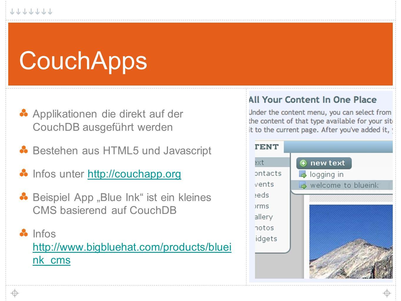 """26 CouchApps Applikationen die direkt auf der CouchDB ausgeführt werden Bestehen aus HTML5 und Javascript Infos unter http://couchapp.orghttp://couchapp.org Beispiel App """"Blue Ink ist ein kleines CMS basierend auf CouchDB Infos http://www.bigbluehat.com/products/bluei nk_cms http://www.bigbluehat.com/products/bluei nk_cms"""