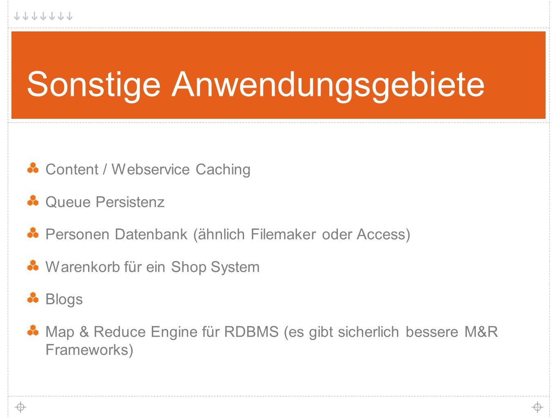 27 Sonstige Anwendungsgebiete Content / Webservice Caching Queue Persistenz Personen Datenbank (ähnlich Filemaker oder Access) Warenkorb für ein Shop System Blogs Map & Reduce Engine für RDBMS (es gibt sicherlich bessere M&R Frameworks)