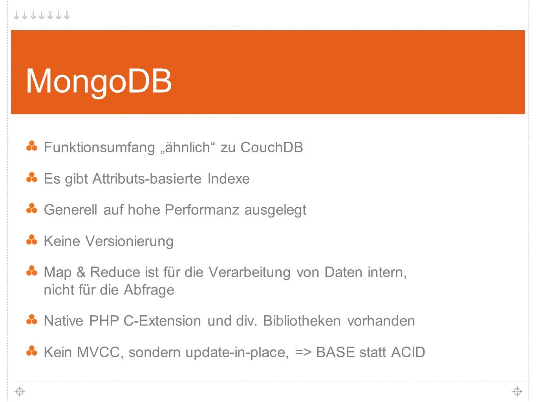 """29 MongoDB Funktionsumfang """"ähnlich zu CouchDB Es gibt Attributs-basierte Indexe Generell auf hohe Performanz ausgelegt Keine Versionierung Map & Reduce ist für die Verarbeitung von Daten intern, nicht für die Abfrage Native PHP C-Extension und div."""