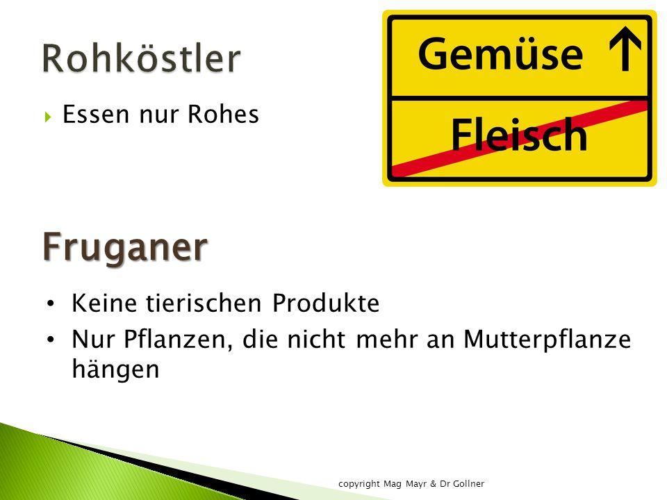  Essen nur Rohes Fruganer Keine tierischen Produkte Nur Pflanzen, die nicht mehr an Mutterpflanze hängen copyright Mag Mayr & Dr Gollner