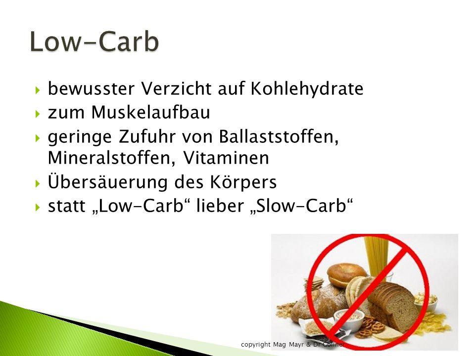""" bewusster Verzicht auf Kohlehydrate  zum Muskelaufbau  geringe Zufuhr von Ballaststoffen, Mineralstoffen, Vitaminen  Übersäuerung des Körpers  statt """"Low-Carb lieber """"Slow-Carb copyright Mag Mayr & Dr Gollner"""