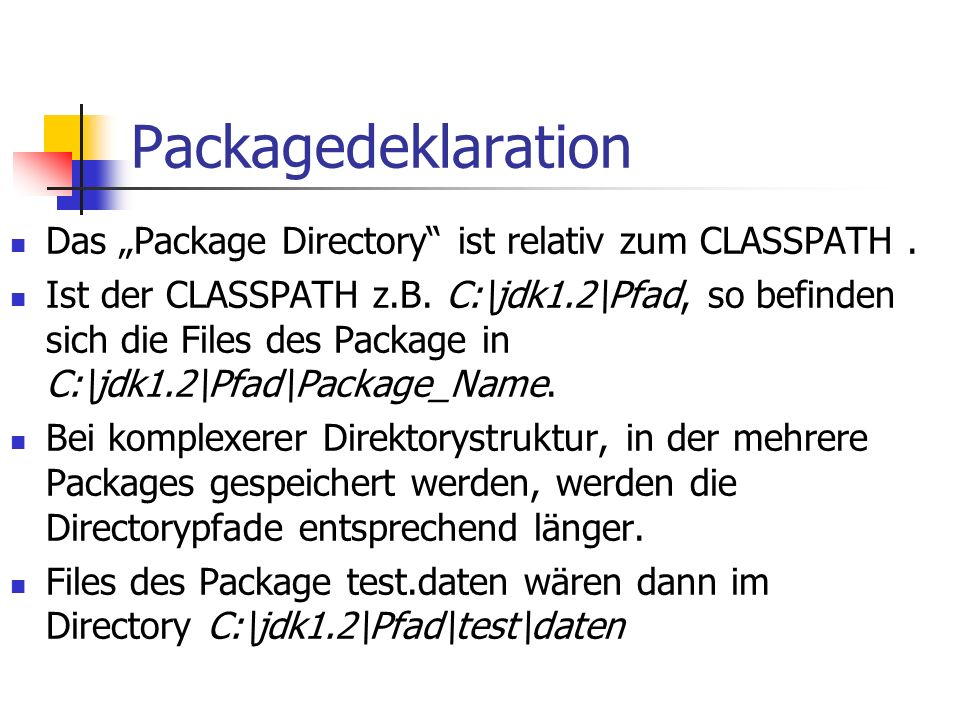 """Packagedeklaration Das """"Package Directory ist relativ zum CLASSPATH."""