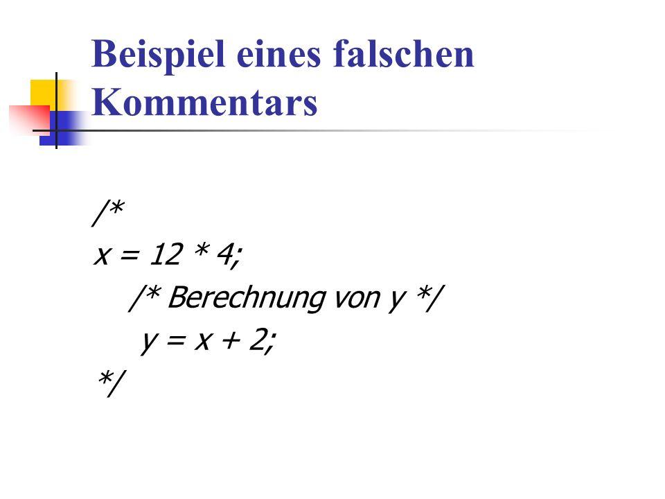 Beispiel eines falschen Kommentars /* x = 12 * 4; /* Berechnung von y */ y = x + 2; */